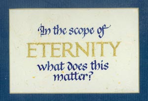 Plaque: In the scope of eternity, what does this matter?