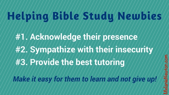 Helping Bible Study Newbies by Melanie Newton. Make it easy for them to learn and not give up!