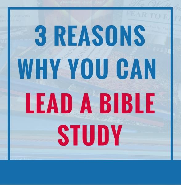 Three Reasons Why You Can Lead a Bible Study