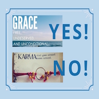 Grace - yes. Karma - no. Karma has no place in a Christian's life.