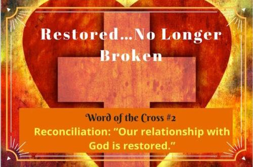 Reconciliation-Restored…No longer broken