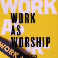 Work as Worship - Faith at Work - Jesus goes with you