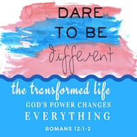 Romans 12:1-2. Dare to Be Different. A Transformed Life.