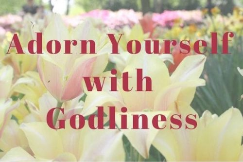 Adorn Yourself with Godliness