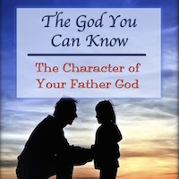 The character of Father God, The God you can know and love