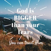 God is bigger than your fears - you can trust Him