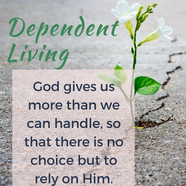 Dependent Living is what God wants for us