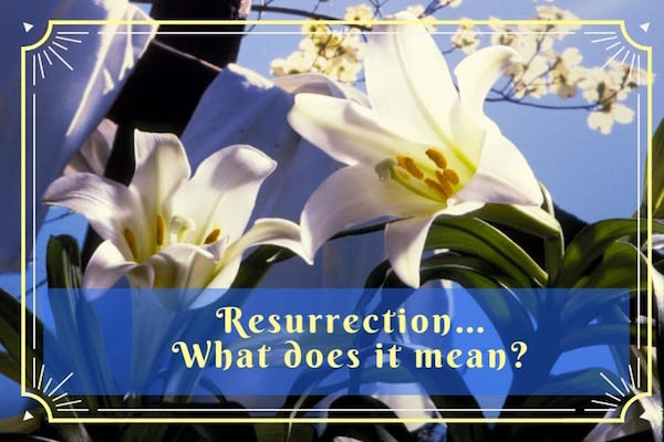 The Resurrection of Jesus–What does it mean?