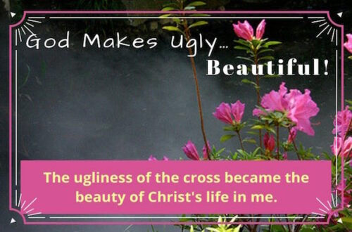 God makes the ugliness of the crucifixion to be something beautiful in a Christian's life