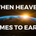 When Heaven Comes to Earth